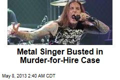 Metal Singer Busted in Murder-for-Hire Case