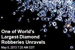 One of World's Largest Diamond Robberies Unravels