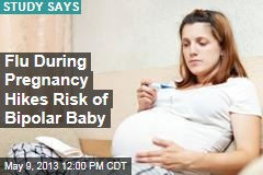 Flu During Pregnancy Hikes Risk of Bipolar Baby