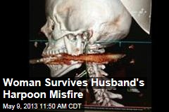 Woman Survives Husband's Harpoon Misfire