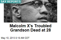 Malcolm X's Troubled Grandson Dead at 28