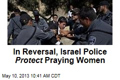 In Reversal, Israel Police Protect Praying Women