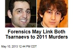 Forensics May Link Both Tsarnaevs to 2011 Murders