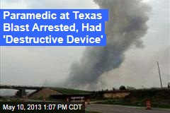 Paramedic at Texas Blast Arrested, Had 'Destructive Device'