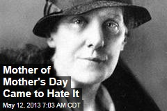 Mother of Mother&amp;#39;s Day Came to Hate It