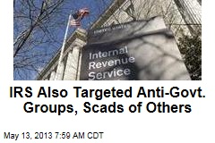 IRS Also Targeted Anti-Govt. Groups, Scads of Others