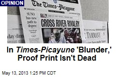 In Times-Picayune&amp;#39;s &amp;#39;Blunder,&amp;#39; Proof Print Isn&amp;#39;t Dead