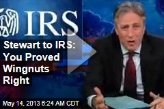 Stewart to IRS: You Proved Wingnuts Right