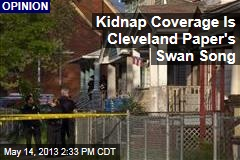 Kidnap Coverage Is Cleveland Paper&amp;#39;s Swan Song