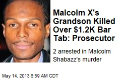 Malcolm X&amp;#39;s Grandson Killed Over $1.2K Bar Tab: Prosecutor