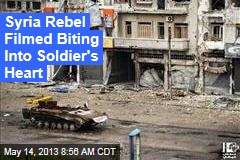 Syria Rebel Filmed Biting Into Soldier's Heart