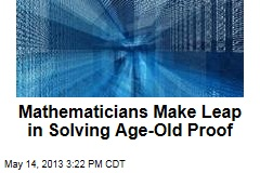 Mathematicians Make Leap in Solving Age-Old Proof