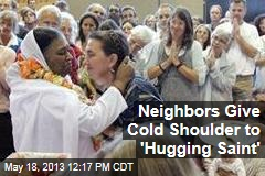 Neighbors Give Cold Shoulder to &amp;#39;Hugging Saint&amp;#39;