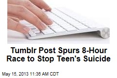 Tumblr Post Spurs 8-Hour Race to Stop Teen&amp;#39;s Suicide