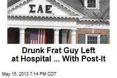 Drunk Frat Member Left at Hospital ... With Post-It