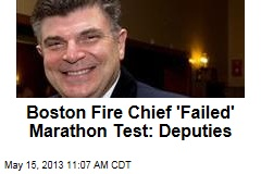 Boston Fire Chief 'Failed' Marathon Test: Deputies