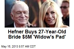 Hefner Buys 27-Year-Old Bride $5M &amp;#39;Widow&amp;#39;s Pad&amp;#39;