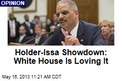 Holder-Issa Showdown: White House Is Loving It