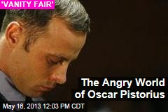 Inside the Angry World of Oscar Pistorius