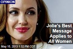 Jolie&amp;#39;s Best Message Applies to All Women