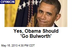 Yes, Obama Should 'Go Bulworth'