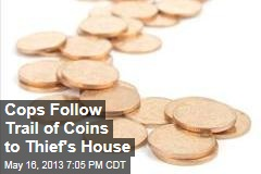Cops Follow Trail of Coins to Thief's House
