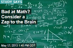 Bad at Math? Consider a Zap to the Brain