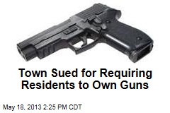 Town Sued for Requiring Residents to Own Guns