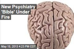 New Psychiatry &amp;#39;Bible&amp;#39; Under Fire