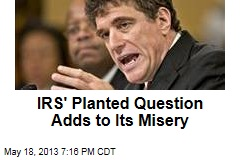 IRS&amp;#39; Planted Question Adds to Its Misery