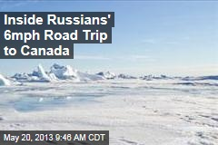 Inside Russians' 6mph Road Trip to Canada
