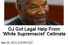 OJ Got Legal Help From &amp;#39;White Supremacist&amp;#39; Cellmate