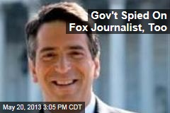 Gov&amp;#39;t Spied On Fox Journalist, Too