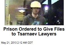 Prison Ordered to Give Files to Tsarnaev Lawyers