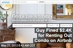 Guy Fined $2.4K for Renting Out Condo on Airbnb