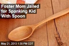 Foster Mom Jailed for Spanking Kid With Spoon