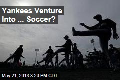 Yankees Venture Into ... Soccer?