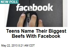 Teens Name Their Biggest Beefs With Facebook