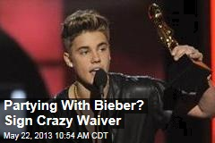 Partying With Bieber? Sign Crazy Waiver
