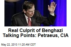 Real Culprit of Benghazi Talking Points: Petraeus, CIA