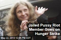 Jailed Pussy Riot Member Goes on Hunger Strike