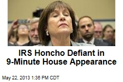IRS Honcho Defiant in 9-Minute House Appearance