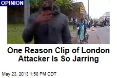 One Reason Clip of London Attacker Is So Jarring