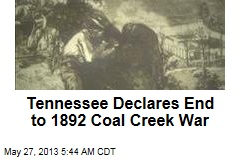 Tennessee Declares End to 1892 Coal Creek War