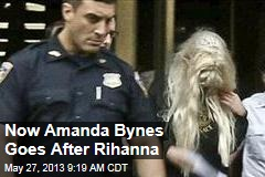 Now Amanda Bynes Goes After Rihanna