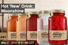 Hot 'New' Drink: Moonshine