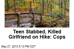 Teen Stabbed, Killed Girlfriend on Hike: Cops
