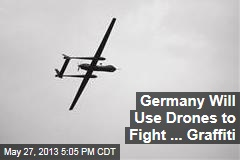 Germany Will Use Drones to Fight ... Graffiti