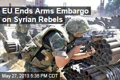 EU Ends Arms Embargo on Syrian Rebels