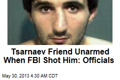 Tsarnaev Friend Unarmed When FBI Shot Him: Officials